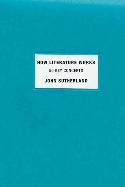 How Literature Works By Sutherland, John
