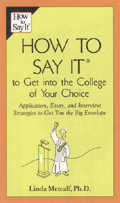 How to Say It to Get into the College of Your Choice By Metcalf, Linda